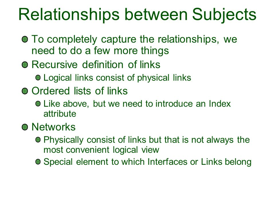 Relationships between Subjects To completely capture the relationships, we need to do a few more things Recursive definition of links Logical links co
