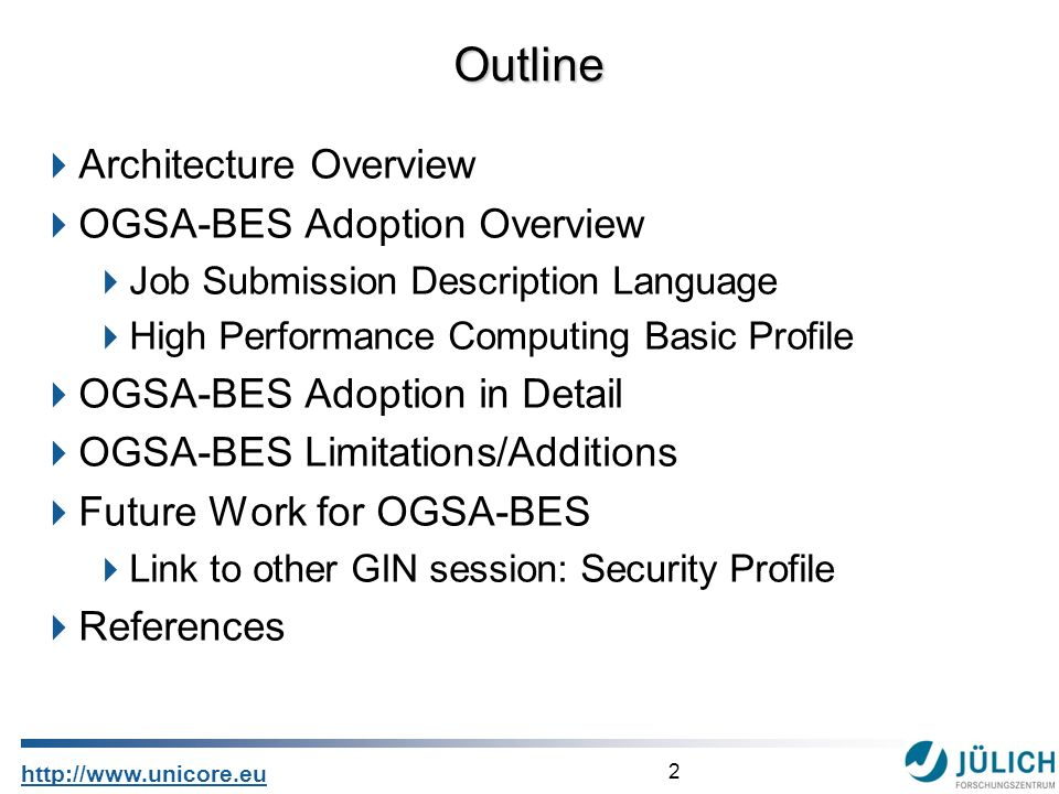 2 http://www.unicore.eu Architecture Overview OGSA-BES Adoption Overview Job Submission Description Language High Performance Computing Basic Profile OGSA-BES Adoption in Detail OGSA-BES Limitations/Additions Future Work for OGSA-BES Link to other GIN session: Security Profile References Outline