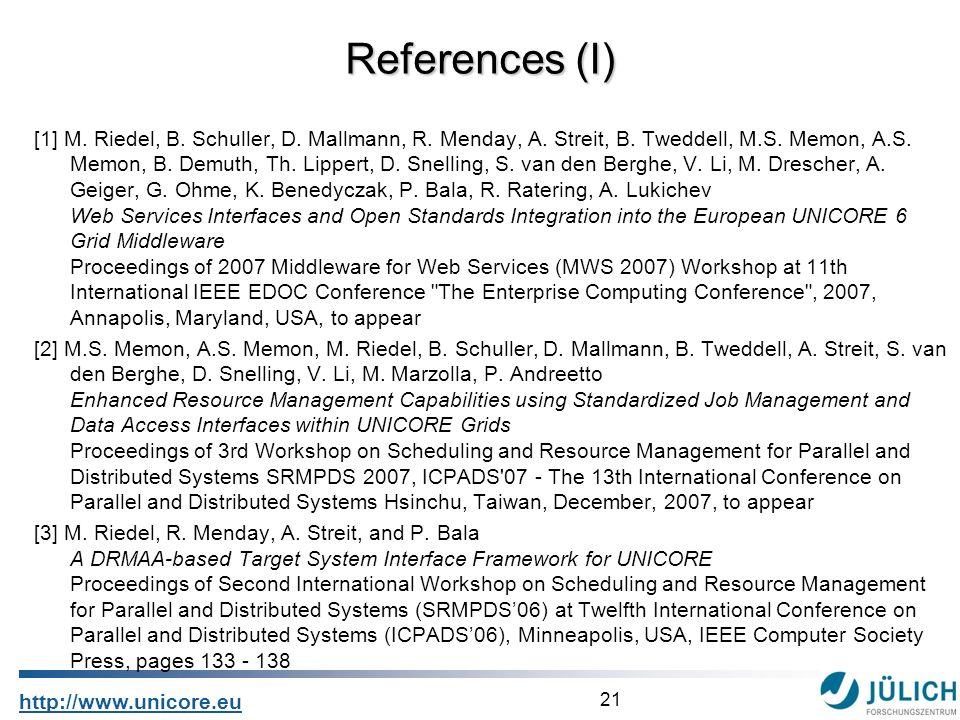 21 http://www.unicore.eu [1] M. Riedel, B. Schuller, D. Mallmann, R. Menday, A. Streit, B. Tweddell, M.S. Memon, A.S. Memon, B. Demuth, Th. Lippert, D