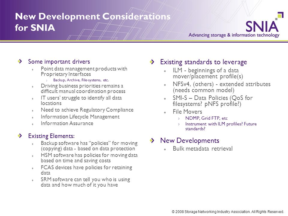 © 2008 Storage Networking Industry Association. All Rights Reserved. New Development Considerations for SNIA Some important drivers Point data managem