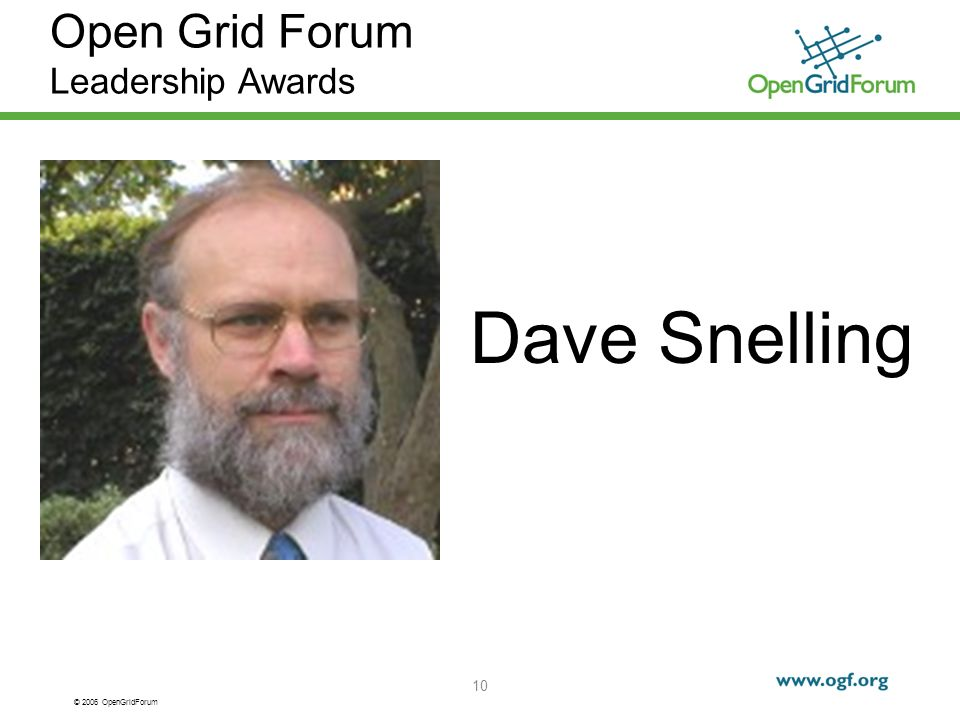 © 2006 OpenGridForum 10 Open Grid Forum Leadership Awards Dave Snelling