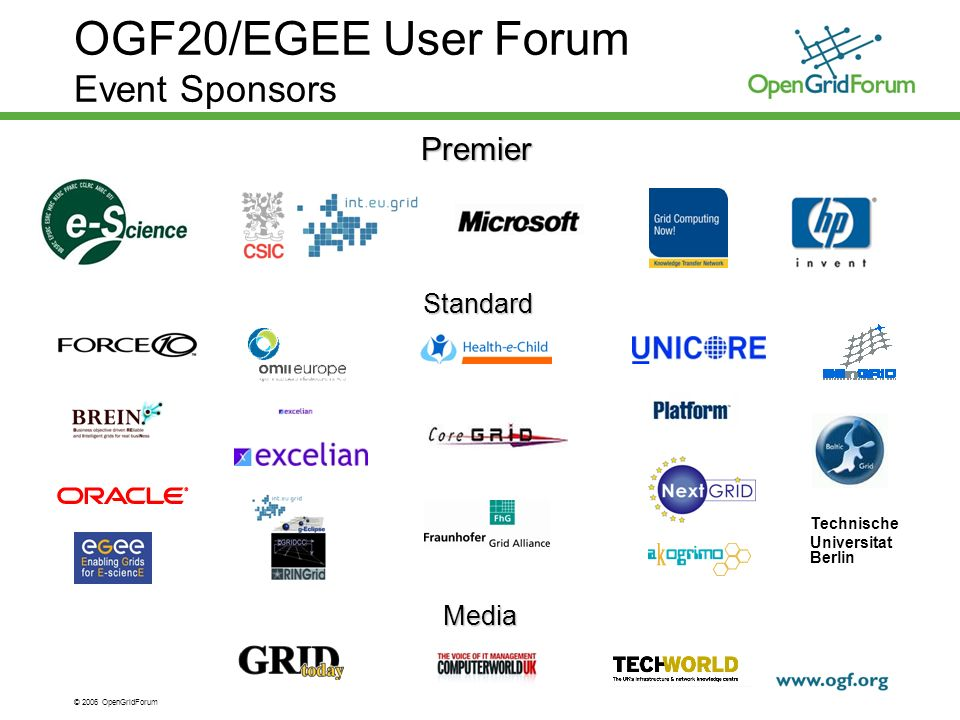 © 2006 OpenGridForum 4 OGF20/EGEE User Forum Event SponsorsPremier Standard Media GRIDtoday Technische Universitat Berlin