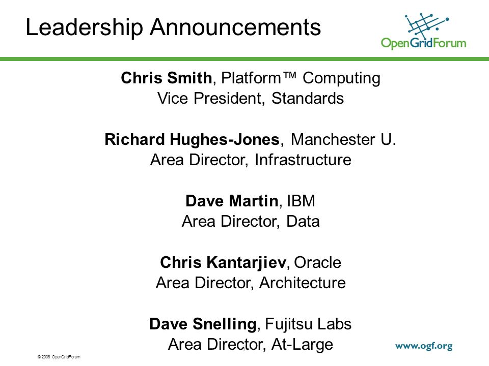 © 2006 OpenGridForum 7 Leadership Announcements Chris Smith, Platform Computing Vice President, Standards Richard Hughes-Jones, Manchester U.