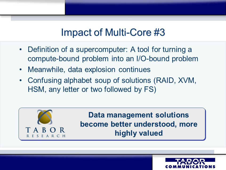 Impact of Multi-Core #3 Definition of a supercomputer: A tool for turning a compute-bound problem into an I/O-bound problem Meanwhile, data explosion
