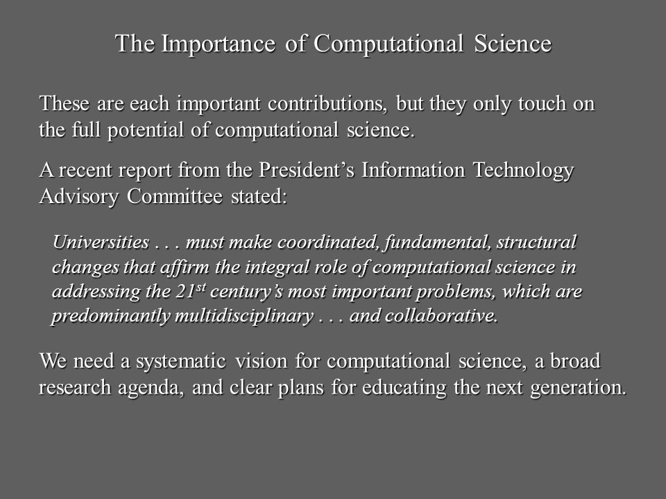 The Importance of Computational Science Universities... must make coordinated, fundamental, structural changes that affirm the integral role of comput
