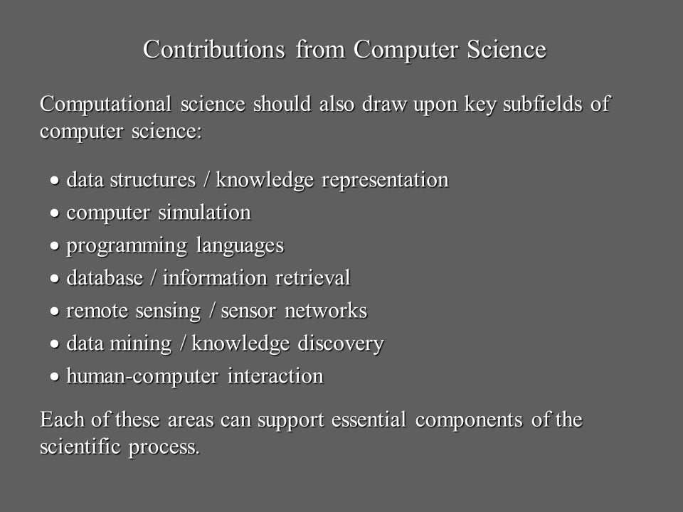 Contributions from Computer Science Computational science should also draw upon key subfields of computer science: data structures / knowledge represe