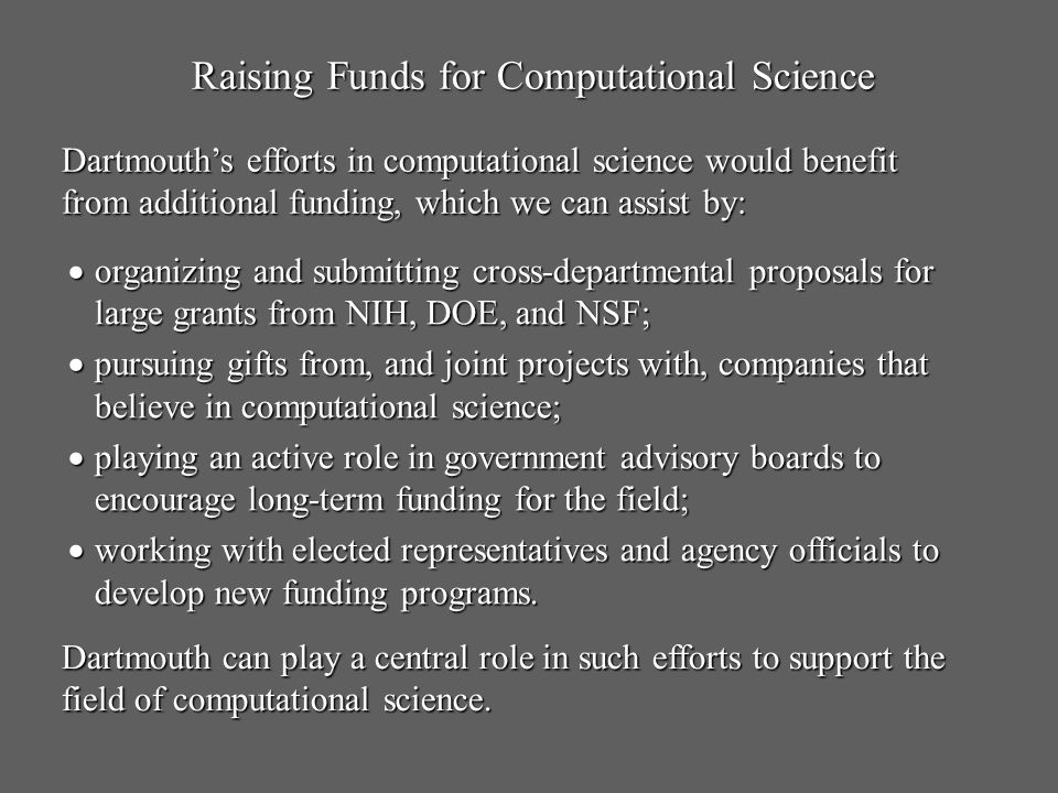 Raising Funds for Computational Science Dartmouths efforts in computational science would benefit from additional funding, which we can assist by: org