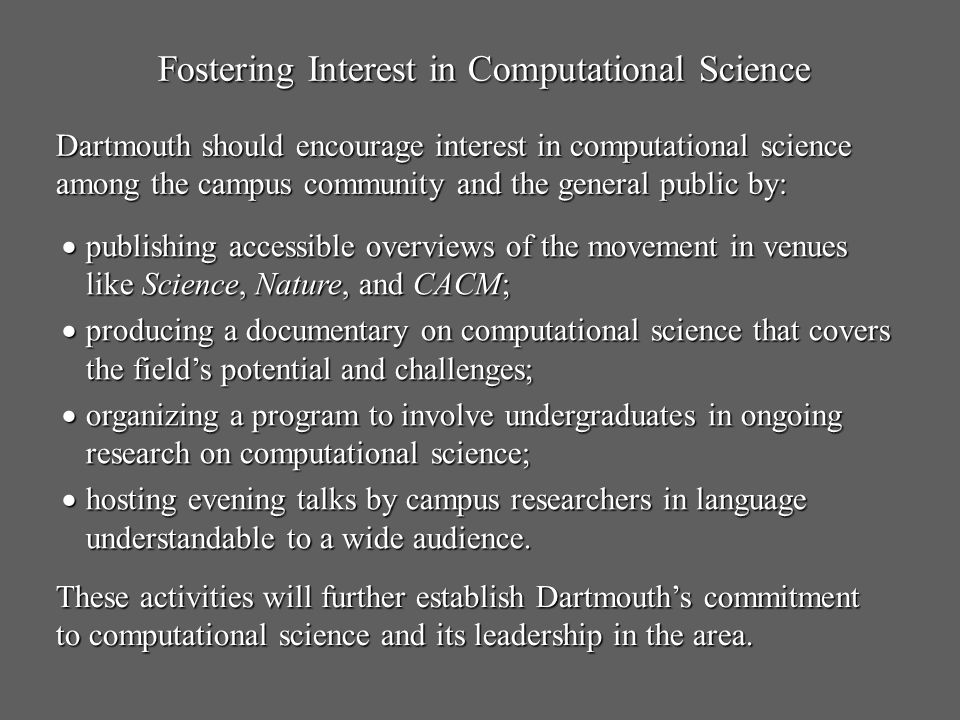 Fostering Interest in Computational Science Dartmouth should encourage interest in computational science among the campus community and the general pu
