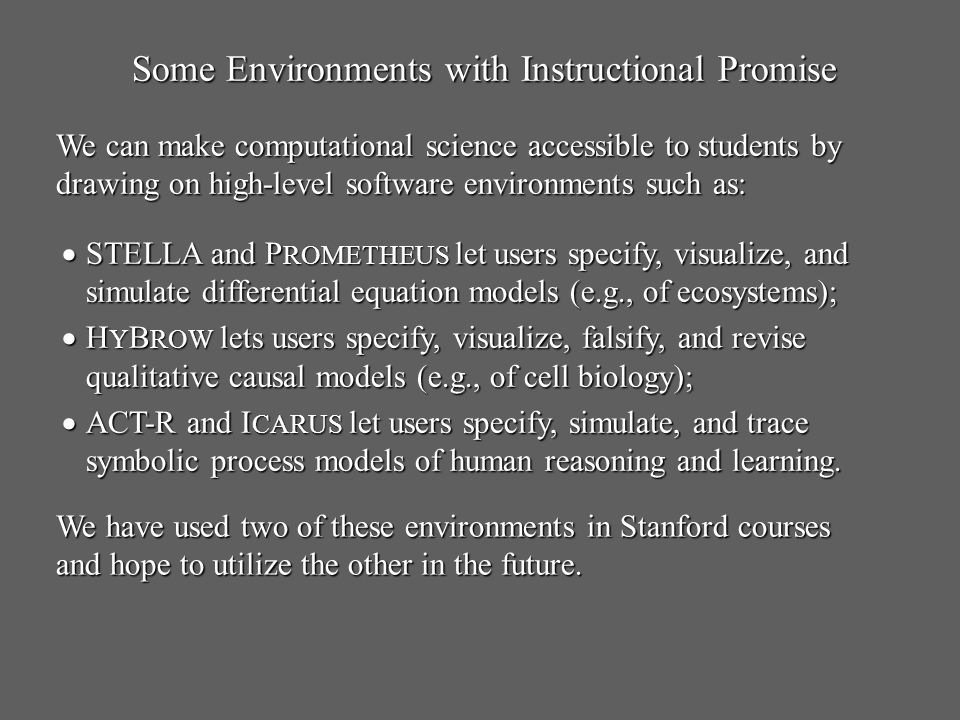 Some Environments with Instructional Promise We can make computational science accessible to students by drawing on high-level software environments s