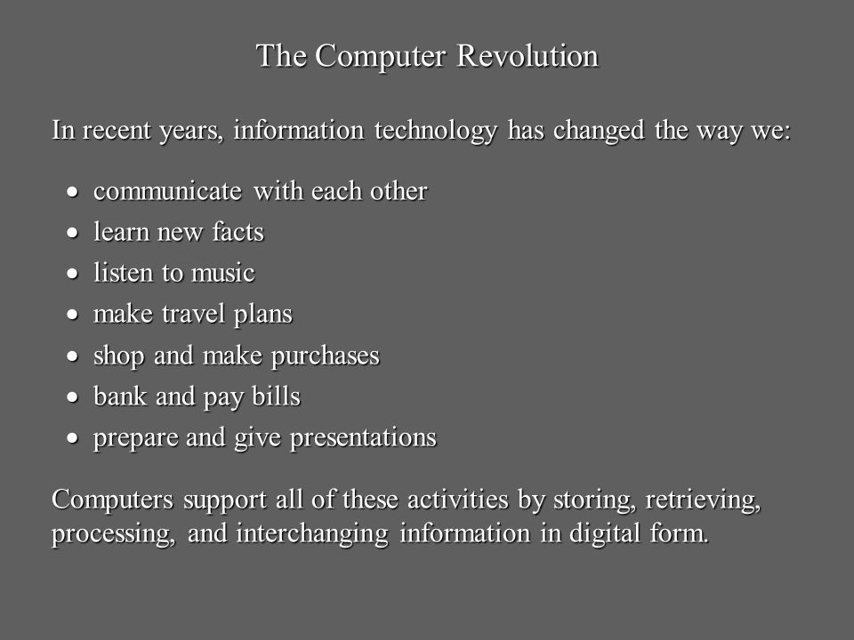 The Computer Revolution communicate with each other communicate with each other learn new facts learn new facts listen to music listen to music make t