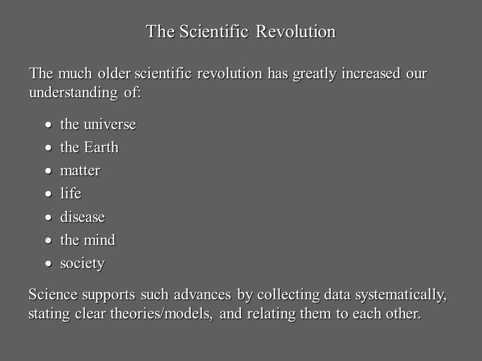 The Scientific Revolution the universe the universe the Earth the Earth matter matter life life disease disease the mind the mind society society The