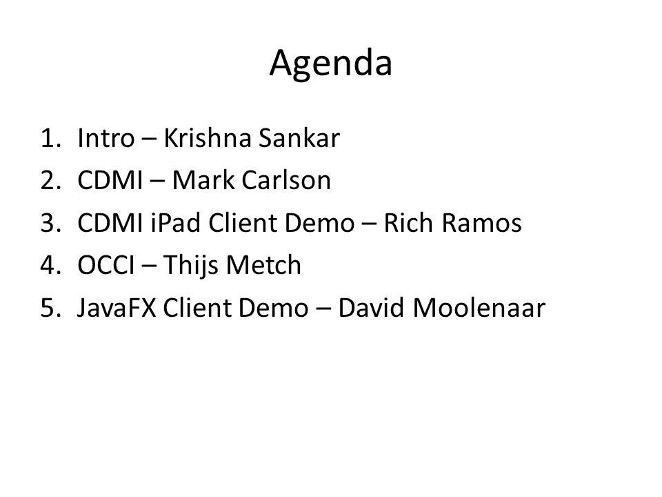 Agenda 1.Intro – Krishna Sankar 2.CDMI – Mark Carlson 3.CDMI iPad Client Demo – Rich Ramos 4.OCCI – Thijs Metch 5.JavaFX Client Demo – David Moolenaar