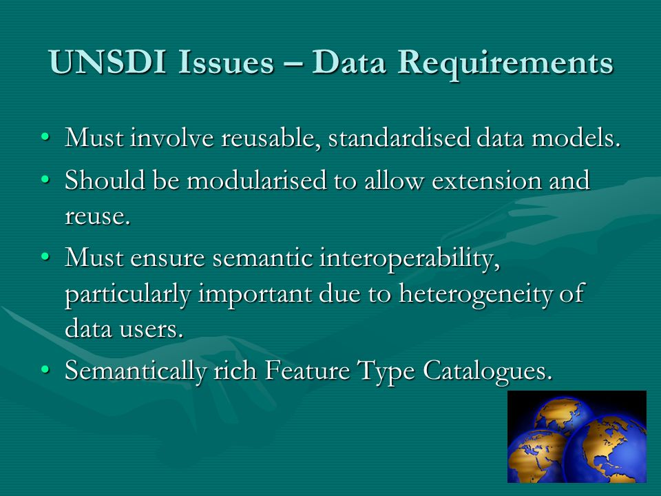 UNSDI Issues – Data Requirements Must involve reusable, standardised data models.Must involve reusable, standardised data models.