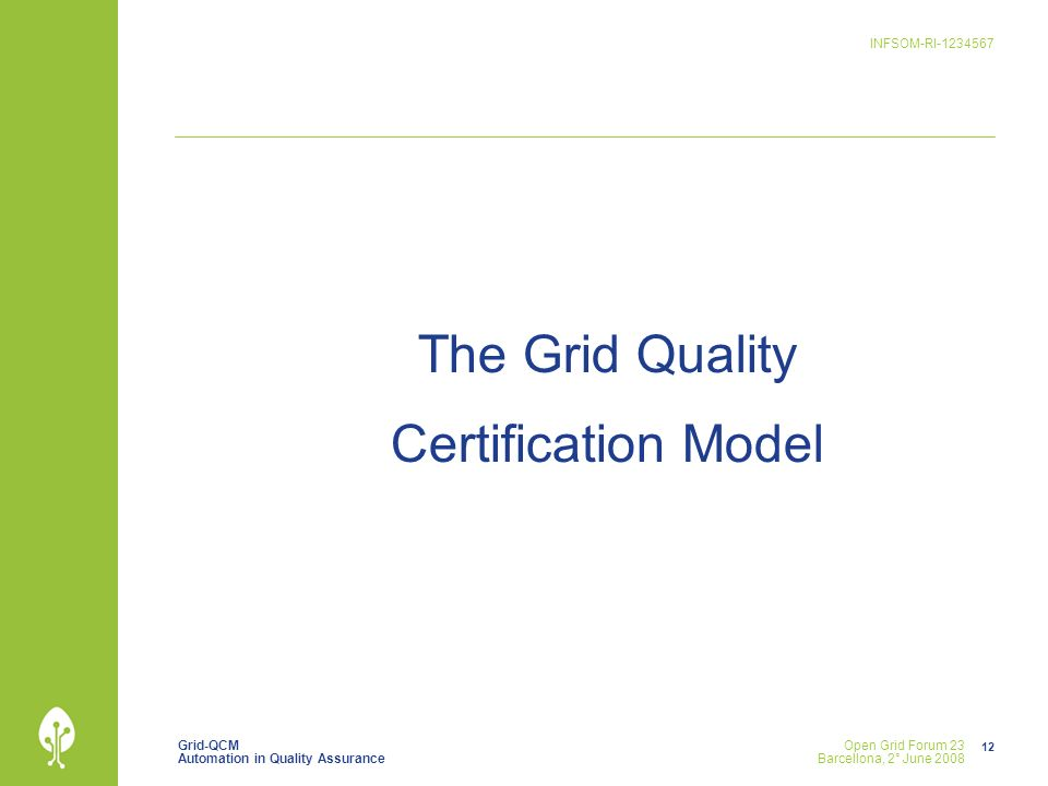 Grid-QCM Automation in Quality Assurance INFSOM-RI-1234567 12 Open Grid Forum 23 Barcellona, 2° June 2008 The Grid Quality Certification Model