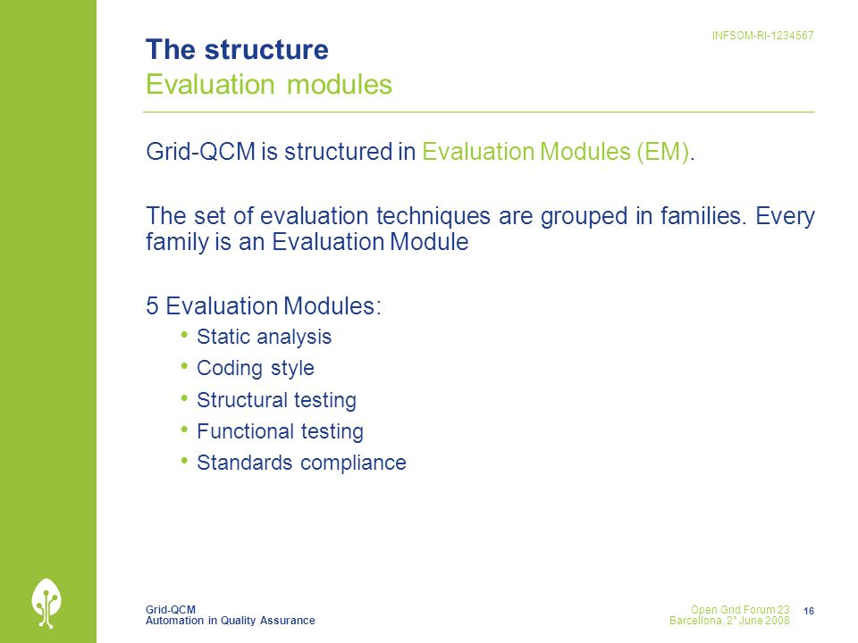 Grid-QCM Automation in Quality Assurance INFSOM-RI-1234567 16 Open Grid Forum 23 Barcellona, 2° June 2008 The structure Evaluation modules Grid-QCM is