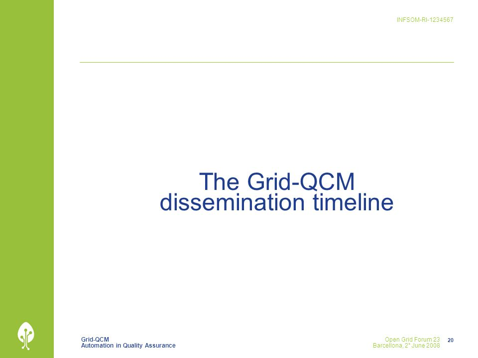Grid-QCM Automation in Quality Assurance INFSOM-RI Open Grid Forum 23 Barcellona, 2° June 2008 The Grid-QCM dissemination timeline