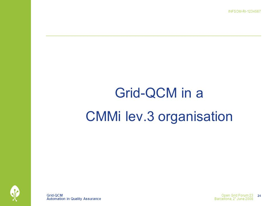 Grid-QCM Automation in Quality Assurance INFSOM-RI Open Grid Forum 23 Barcellona, 2° June 2008 Grid-QCM in a CMMi lev.3 organisation