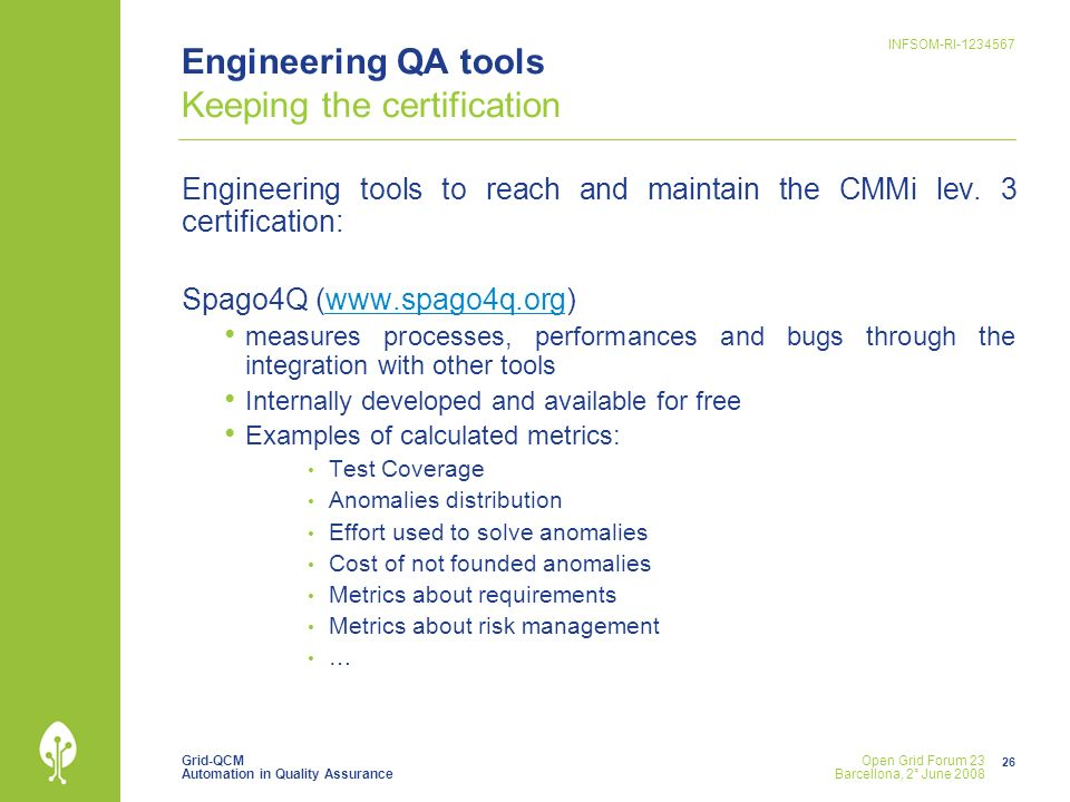 Grid-QCM Automation in Quality Assurance INFSOM-RI-1234567 26 Open Grid Forum 23 Barcellona, 2° June 2008 Engineering QA tools Keeping the certificati