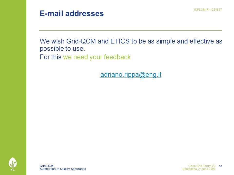 Grid-QCM Automation in Quality Assurance INFSOM-RI Open Grid Forum 23 Barcellona, 2° June addresses We wish Grid-QCM and ETICS to be as simple and effective as possible to use.