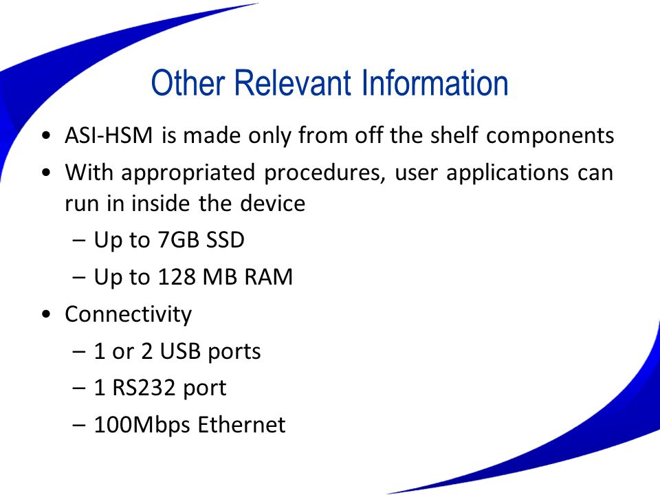 Other Relevant Information ASI-HSM is made only from off the shelf components With appropriated procedures, user applications can run in inside the de