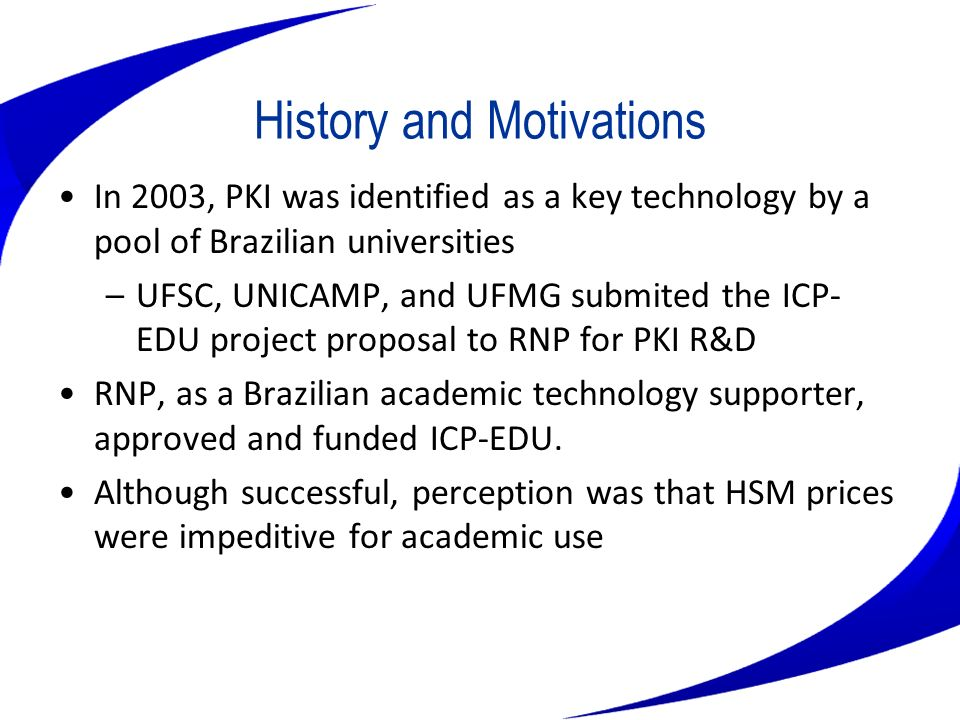 History and Motivations In 2003, PKI was identified as a key technology by a pool of Brazilian universities –UFSC, UNICAMP, and UFMG submited the ICP-
