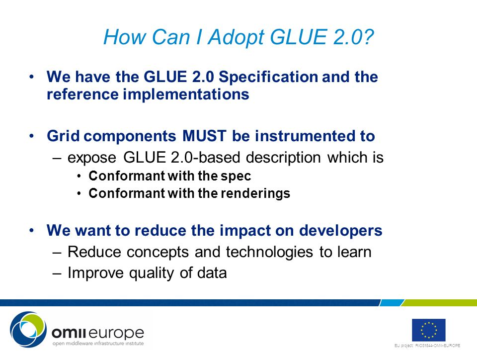 EU project: RIO31844-OMII-EUROPE How Can I Adopt GLUE 2.0.