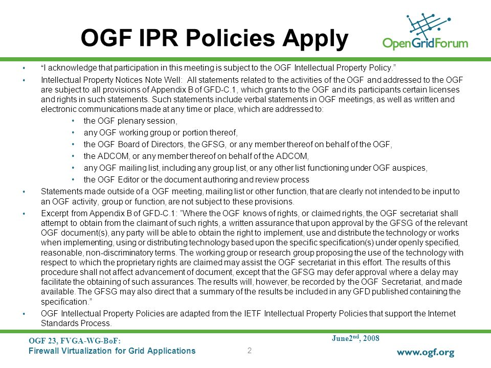 June2 nd, 2008 OGF 23, FVGA-WG-BoF: Firewall Virtualization for Grid Applications 2 OGF IPR Policies Apply I acknowledge that participation in this me