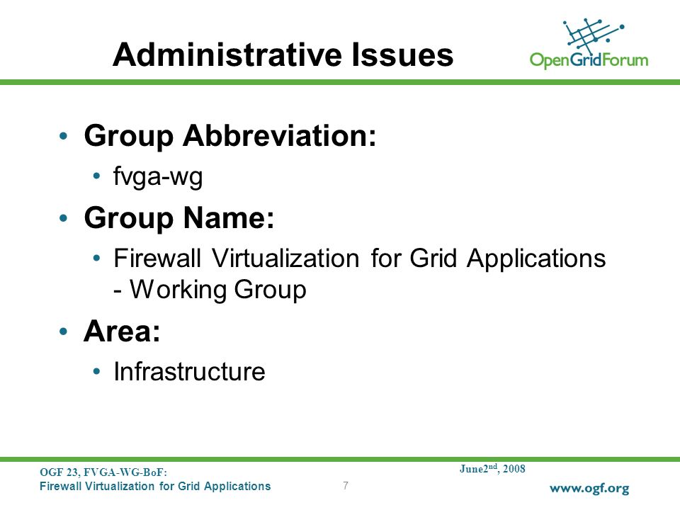 June2 nd, 2008 OGF 23, FVGA-WG-BoF: Firewall Virtualization for Grid Applications 7 Administrative Issues Group Abbreviation: fvga-wg Group Name: Fire