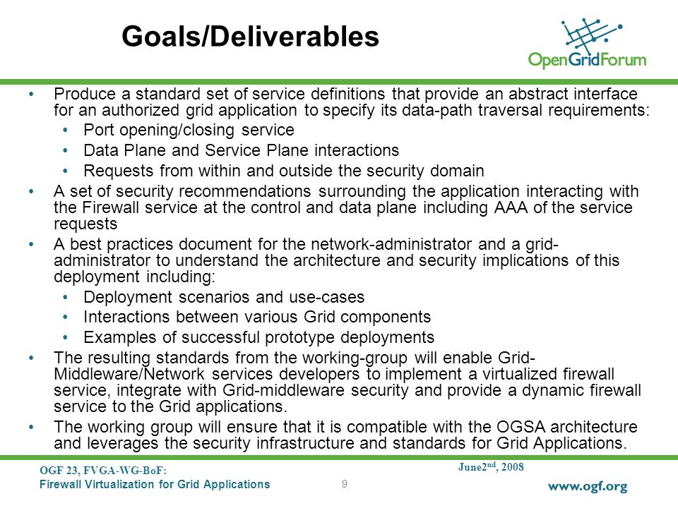 June2 nd, 2008 OGF 23, FVGA-WG-BoF: Firewall Virtualization for Grid Applications 9 Goals/Deliverables Produce a standard set of service definitions t