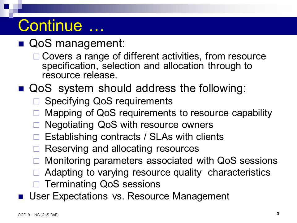 3 OGF19 – NC (QoS BoF) Continue … QoS management: Covers a range of different activities, from resource specification, selection and allocation through to resource release.