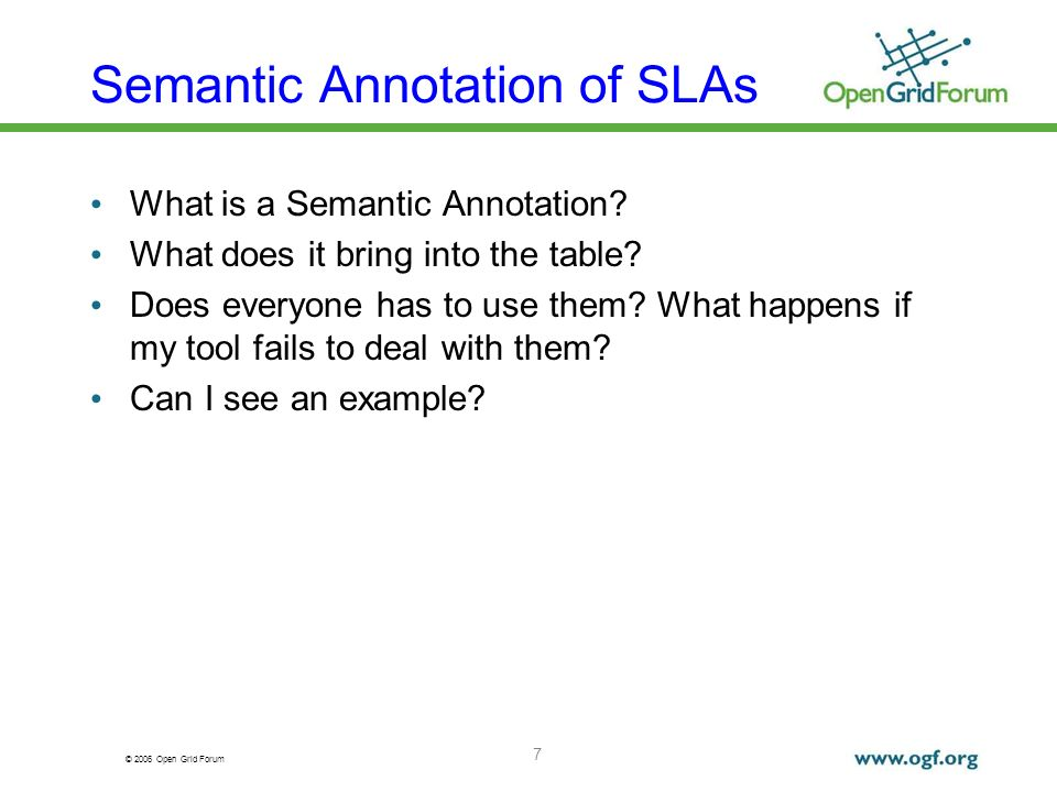 © 2006 Open Grid Forum Semantic Annotation of SLAs What is a Semantic Annotation? What does it bring into the table? Does everyone has to use them? Wh