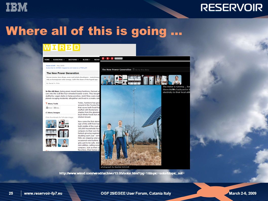 www.reservoir-fp7.eu March 2-6, 2009OGF 25/EGEE User Forum, Catania Italy25 http://www.wired.com/wired/archive/13.05/solar.html pg=1&topic=solar&topic_set= Where all of this is going …
