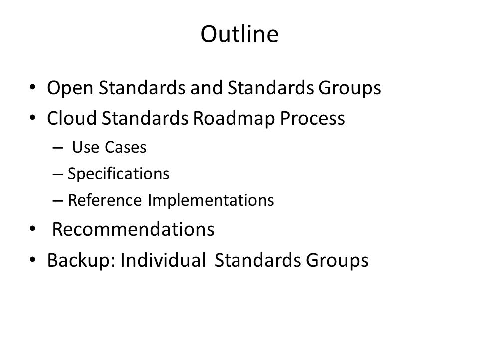 Outline Open Standards and Standards Groups Cloud Standards Roadmap Process – Use Cases – Specifications – Reference Implementations Recommendations Backup: Individual Standards Groups