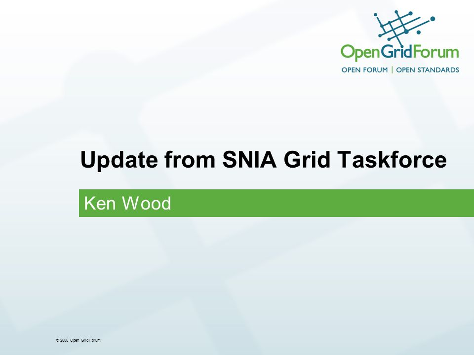 © 2006 Open Grid Forum Update from SNIA Grid Taskforce Ken Wood