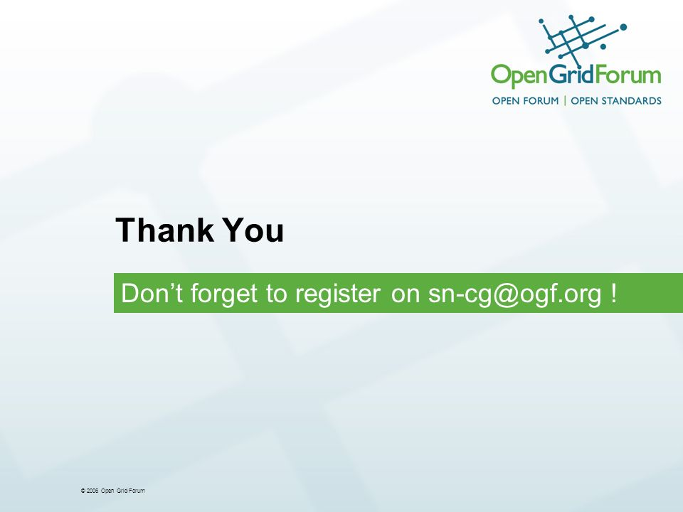 © 2006 Open Grid Forum Thank You Dont forget to register on sn-cg@ogf.org !