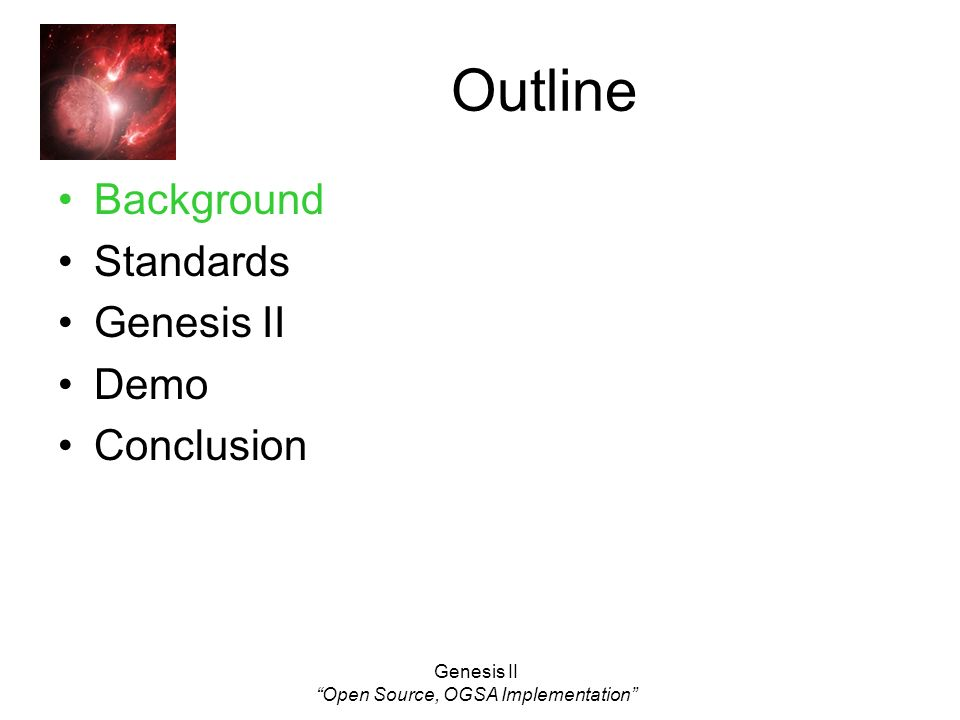Genesis II Open Source, OGSA Implementation Outline Background Standards Genesis II Demo Conclusion