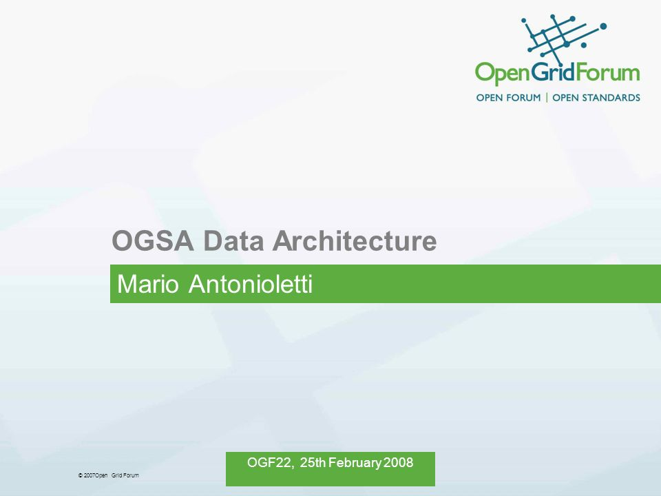 © 2007Open Grid Forum OGF22, 25th February 2008 OGSA Data Architecture Mario Antonioletti