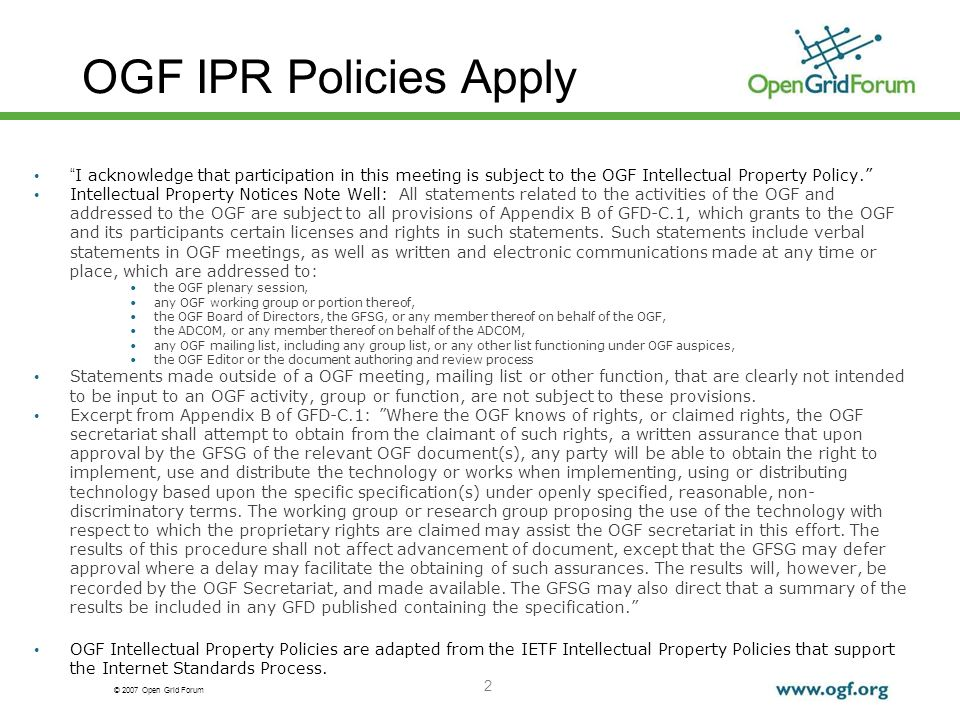 © 2007 Open Grid Forum 2 OGF IPR Policies Apply I acknowledge that participation in this meeting is subject to the OGF Intellectual Property Policy.