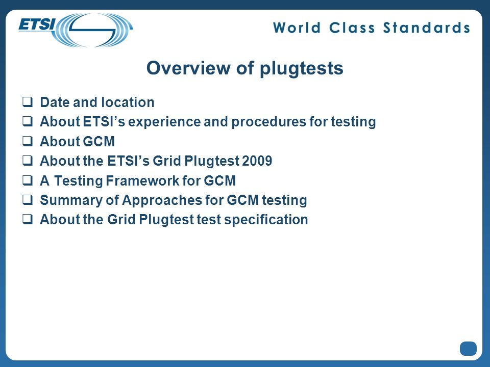 Overview of plugtests Date and location About ETSIs experience and procedures for testing About GCM About the ETSIs Grid Plugtest 2009 A Testing Frame