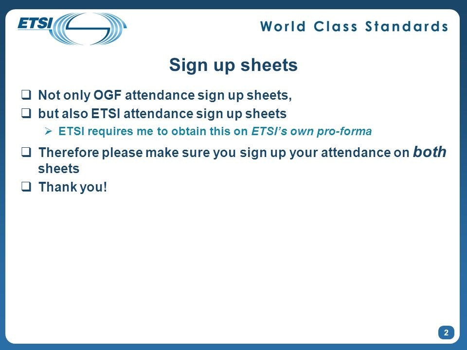 2 Sign up sheets Not only OGF attendance sign up sheets, but also ETSI attendance sign up sheets ETSI requires me to obtain this on ETSIs own pro-form
