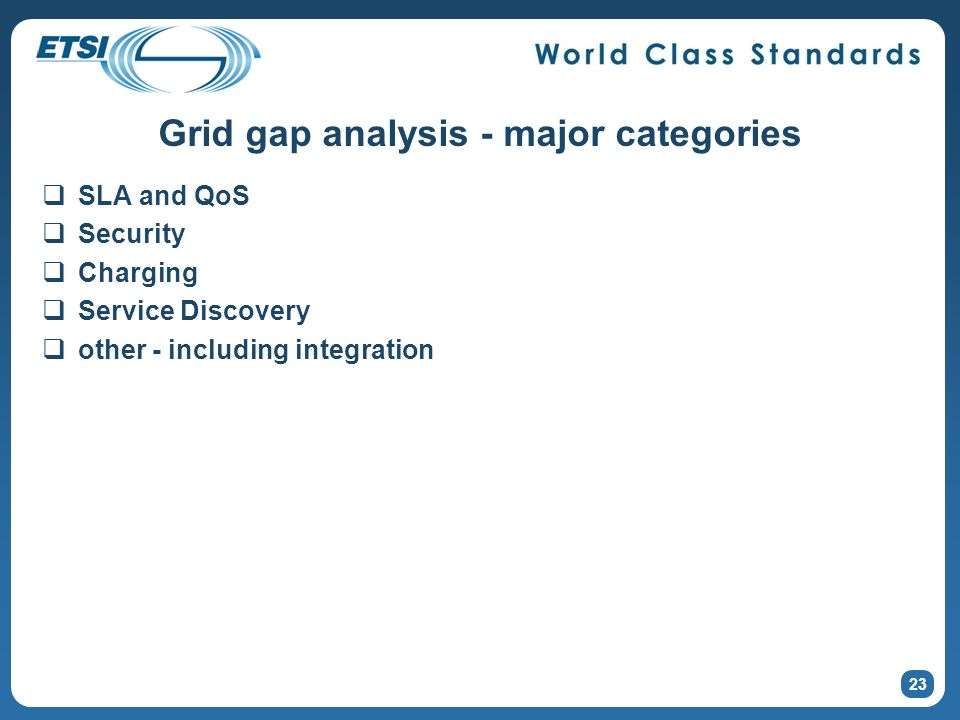 23 Grid gap analysis - major categories SLA and QoS Security Charging Service Discovery other - including integration
