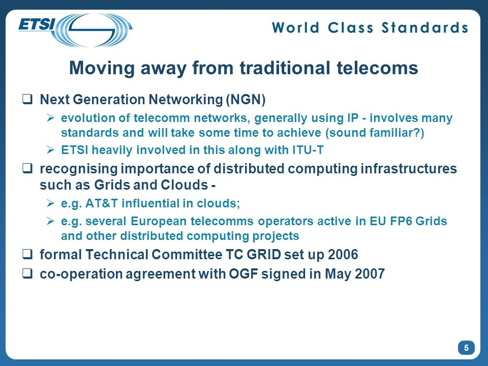 5 Moving away from traditional telecoms Next Generation Networking (NGN) evolution of telecomm networks, generally using IP - involves many standards