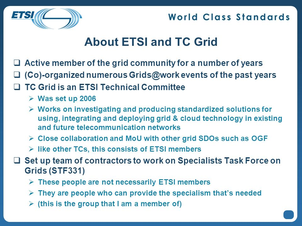 About ETSI and TC Grid Active member of the grid community for a number of years (Co)-organized numerous Grids@work events of the past years TC Grid i