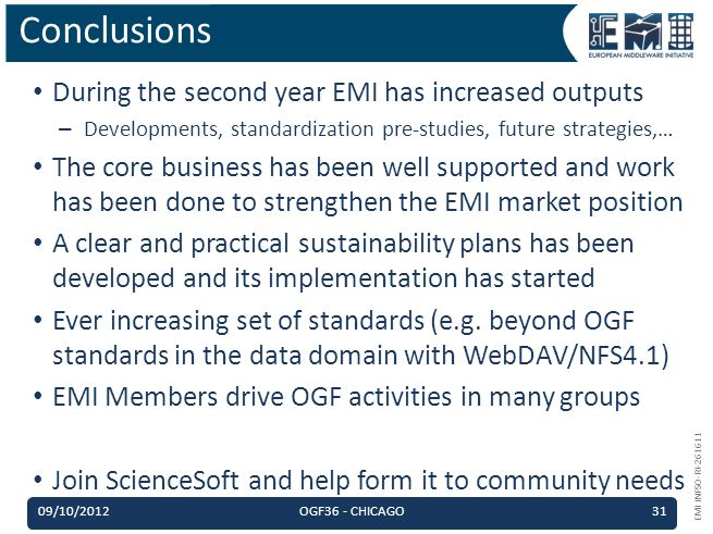 EMI INFSO-RI-261611 During the second year EMI has increased outputs – Developments, standardization pre-studies, future strategies,… The core business has been well supported and work has been done to strengthen the EMI market position A clear and practical sustainability plans has been developed and its implementation has started Ever increasing set of standards (e.g.