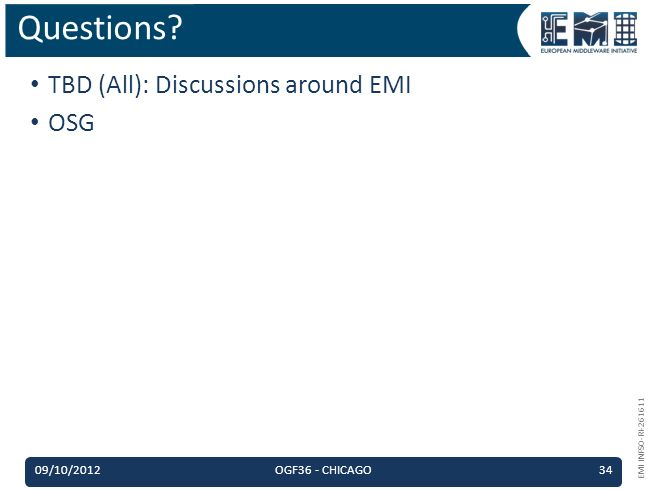 EMI INFSO-RI-261611 TBD (All): Discussions around EMI OSG Questions? 09/10/2012OGF36 - CHICAGO34