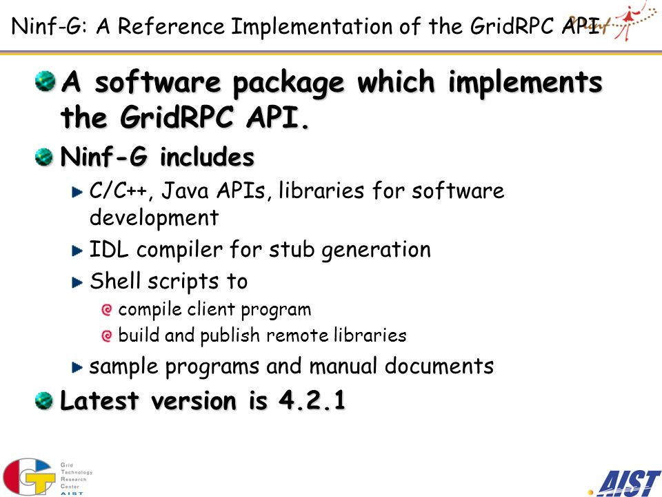 Ninf-G: A Reference Implementation of the GridRPC API A software package which implements the GridRPC API.