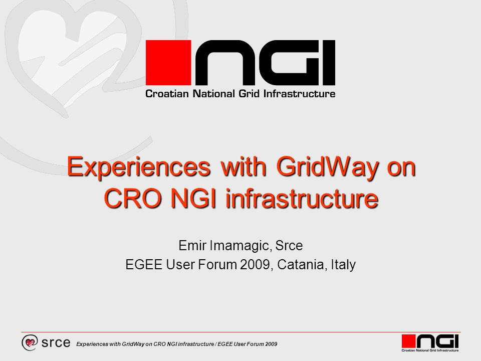 Experiences with GridWay on CRO NGI infrastructure / EGEE User Forum 2009 How could we like it even more.