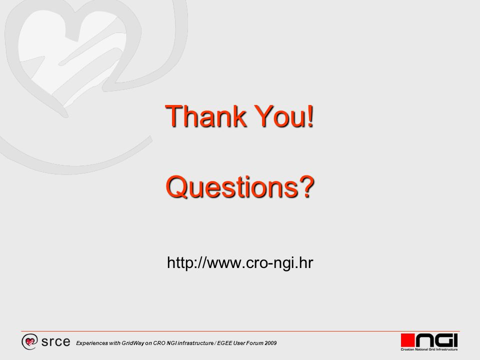 Experiences with GridWay on CRO NGI infrastructure / EGEE User Forum 2009 Thank You! Questions? http://www.cro-ngi.hr
