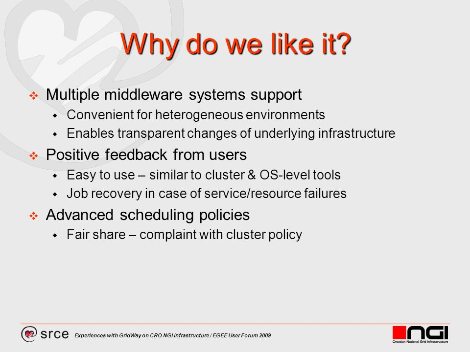 Experiences with GridWay on CRO NGI infrastructure / EGEE User Forum 2009 Why do we like it.
