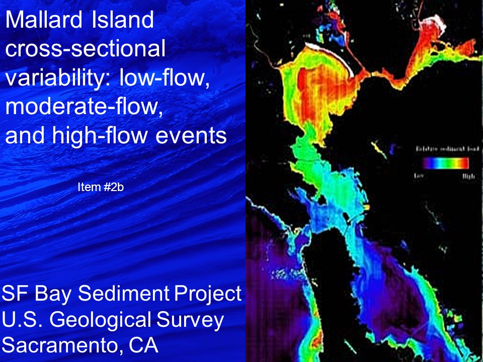 Mallard Island cross-sectional variability: low-flow, moderate-flow, and high-flow events SF Bay Sediment Project U.S.